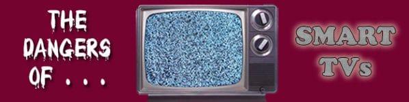 the dangers of smart tvs